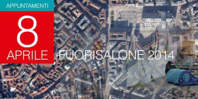 Fuorisalone 2014: appuntamenti ed eventi dell'8 aprile