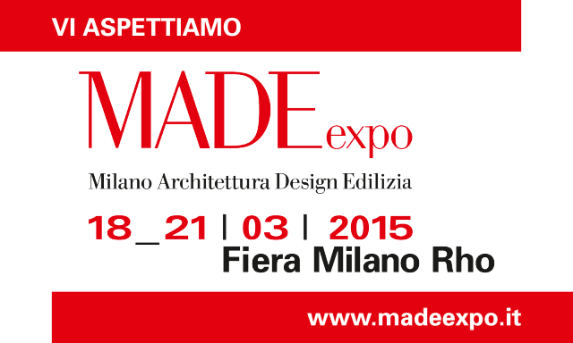 Made Expo è in programma al polo fieristico di Rho Fiera Milano dal 18 al 21 marzo 2015. www.madeexpo.it