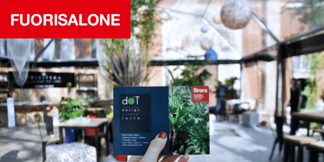 dOT Design Outdoor Taste: l'evento outdoor del FuoriSalone 2018 nel Brera Design District