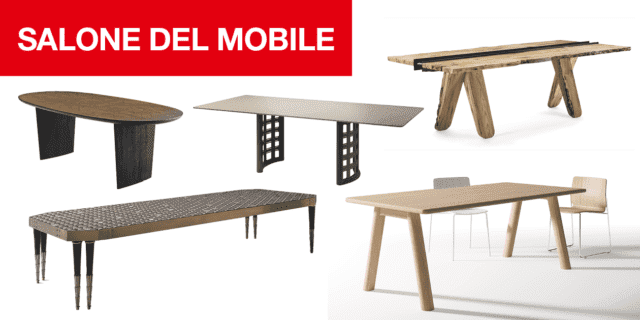 Tavoli: al Salone del Mobile 2019, in competizione per preziosità e originalità